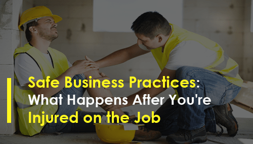 Safe Business Practices: What Happens After You're Injured on the Job