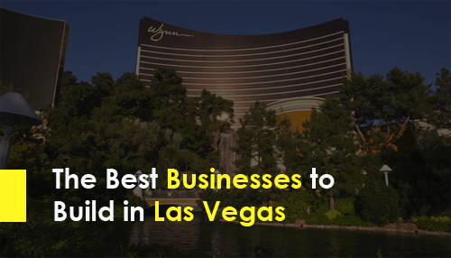 The Best Businesses to Build in Las Vegas