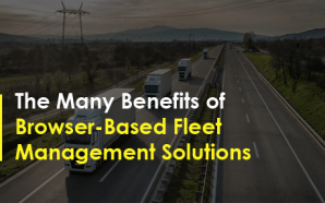 The Many Benefits of Browser-Based Fleet Management Solutions