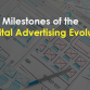 The Milestones of the Digital Advertising Evolution
