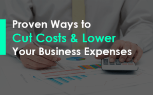 Proven Ways to Cut Costs & Lower Your Business Expenses