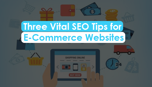 Three Vital SEO Tips for E-Commerce Websites