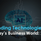 Trending Technologies in Today's Business World: 2020