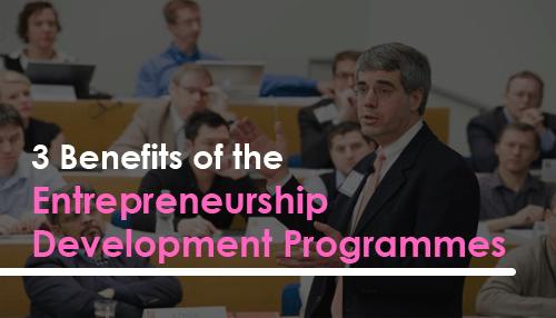 3 Benefits of the Entrepreneurship Development Programmes