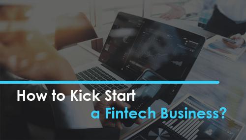 How to Kick Start a Fintech Business?