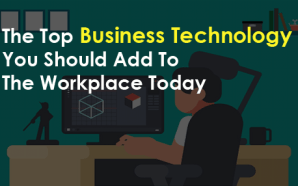 The Top Business Technology You Should Add To The Workplace…