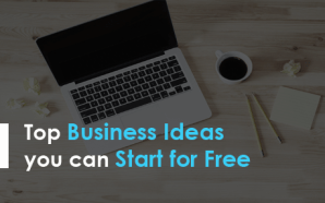 Top Business Ideas you can Start for Free