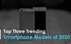 Top Three Trending Smartphone Models of 2020