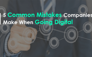 5 Common Mistakes Companies Make When Going Digital