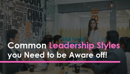 Common Leadership Styles you Need to be Aware off