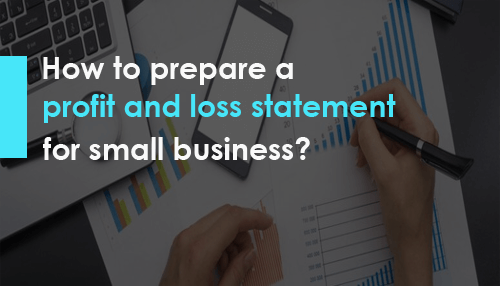 How to prepare a profit and loss statement for small business