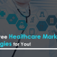 Top Three (#3) Healthcare Marketing Strategies for You!