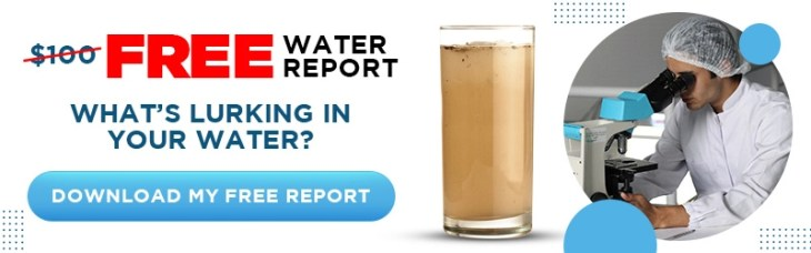 FREE Water Report. What's lurking in your water? Download My FREE Report!