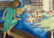 Dann geh' ich zu Mama ins Bett – Arbeitsbuch zum Thema Tod und Suizid