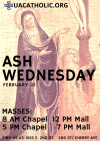 Ash Wednesday Masses: 8 AM in the Chapel, 12 PM (noon) on the Mall, 5 PM in the Chapel, 7 PM on the Mall.  Ash Wednesday is February 10 (Wednesday).  Find us at 1615 E. 2nd St - 2nd St/Cherry Ave