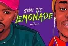 Photo of Semi Tee – Lemonade ft. Ma Lemon