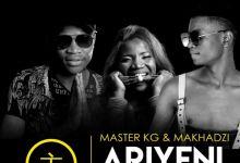 "Photo of Master KG And Makhadzi Returns With ""Ariyeni"" featuring Prince Benza"