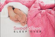 Photo of Sweet 6teen  – Sleep Over