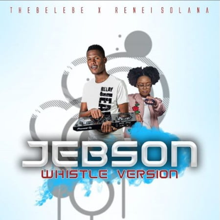Thebelebe Presents Jebson (Whistle Version) Ft. Renei Solana