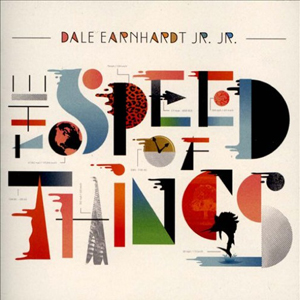 Dale Earnhardt Jr Jr The Speed of Things