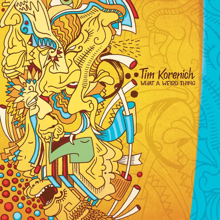 Tim Korenich What A Weird Thing