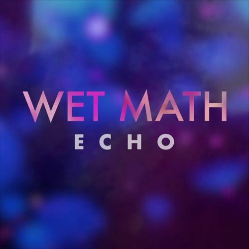WET MATH - Echo