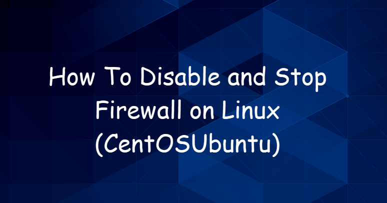 How To Disable and Stop Firewall on Linux(CentOS/Ubuntu) 6