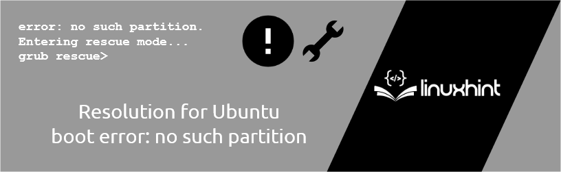 """Resolution for Ubuntu Boot Error """"No Such Partition"""" 1"""