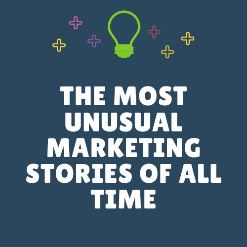 The Most Unusual Marketing Stories Of All Time.