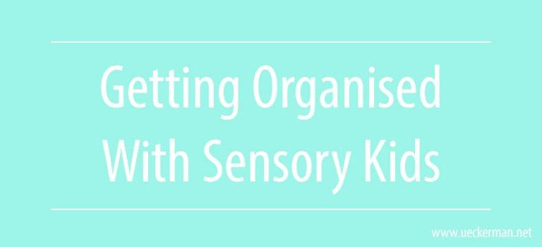 Getting Organised with Sensory Kids
