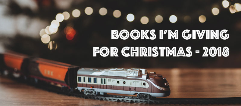 Books I'm Giving For Christmas – 2018