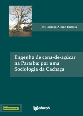 Engenho de cana-de-açúcar na Paraíba: por uma sociologia da cachaça