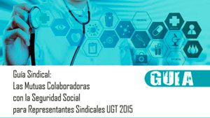 Guía Sindical: las mutuas colaboradoras con la Seguridad Social para representantes sindicales