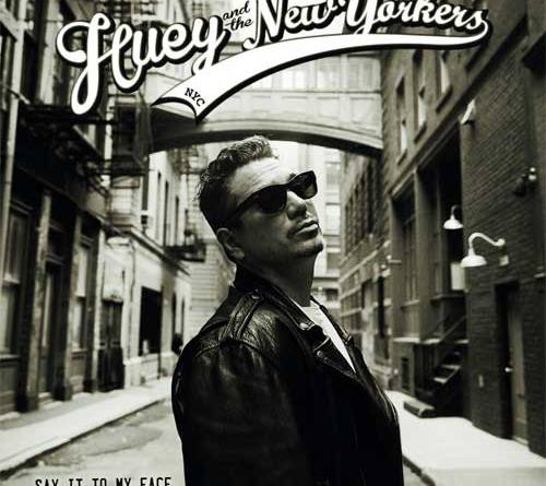 Huey and the New Yorkers - Say it to my Face