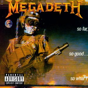 So Far, So Good...So What! Megadeth