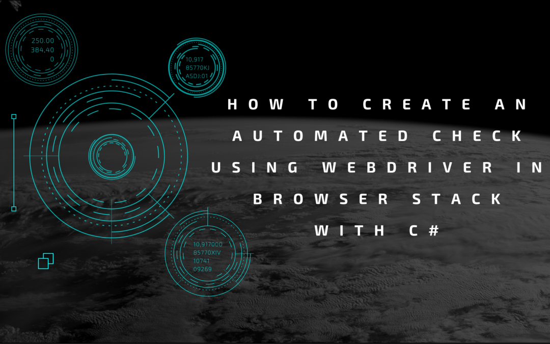 Little known ways of creating an automated check using Webdriver in Browser Stack with C#