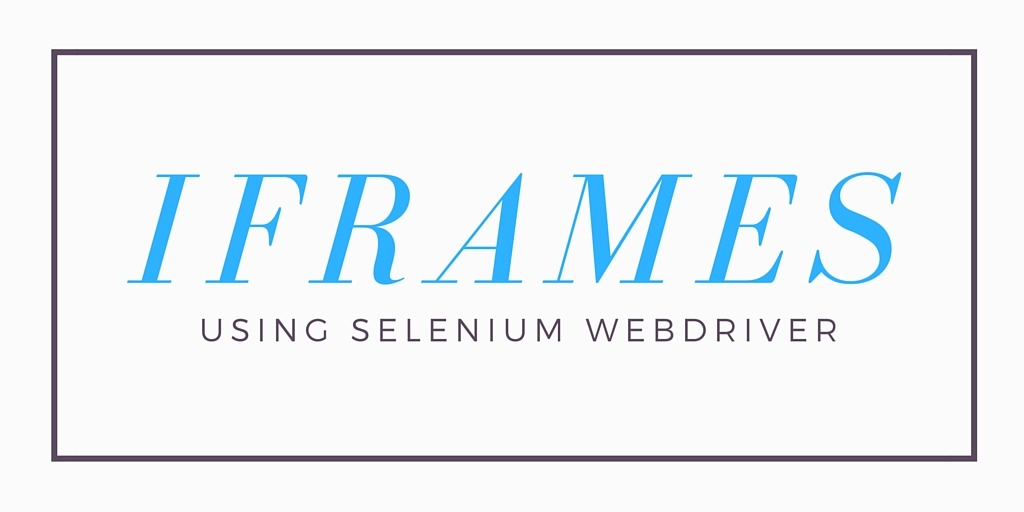 iFrames – Working with Selenium Webdriver iFrames