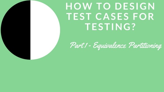 How to design test cases for testing? Part 1