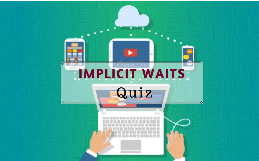 Implicit Waits Quiz
