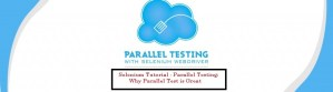 Selenium Tutorial – Parallel Testing-Why Parallel Test is Great