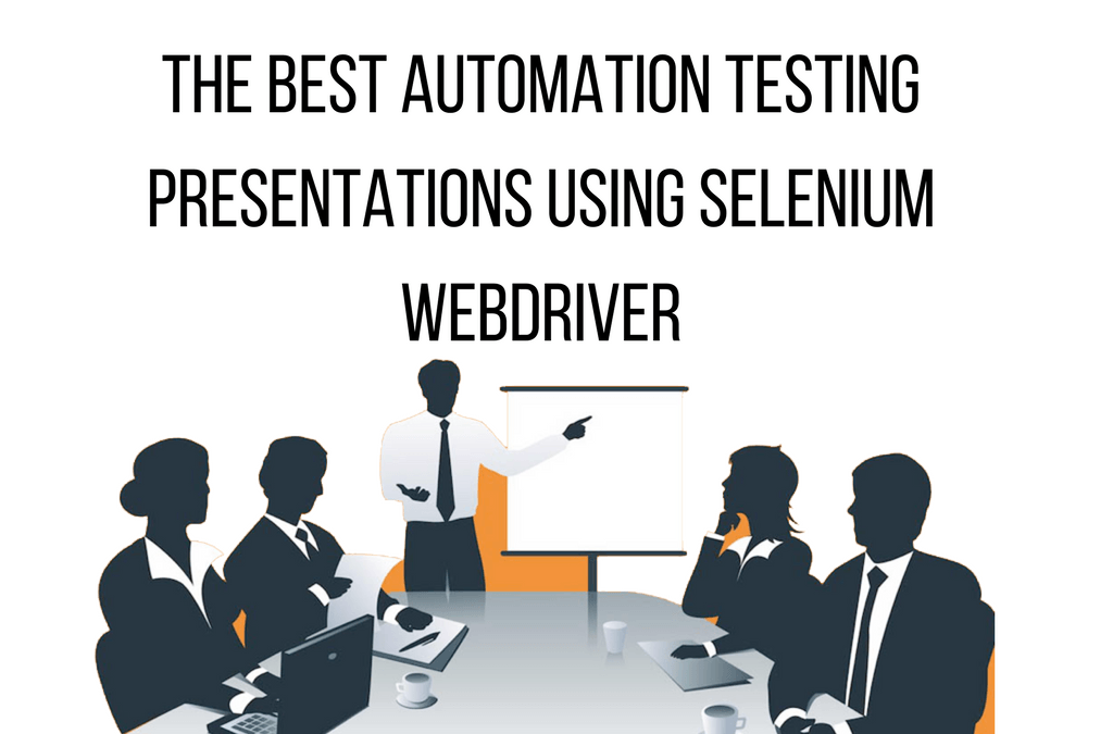 The Best Automation Testing Presentations Using Selenium Webdriver