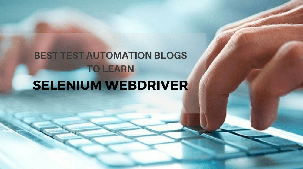 Best Test Automation Blogs to Learn Selenium WebDriver [2018]