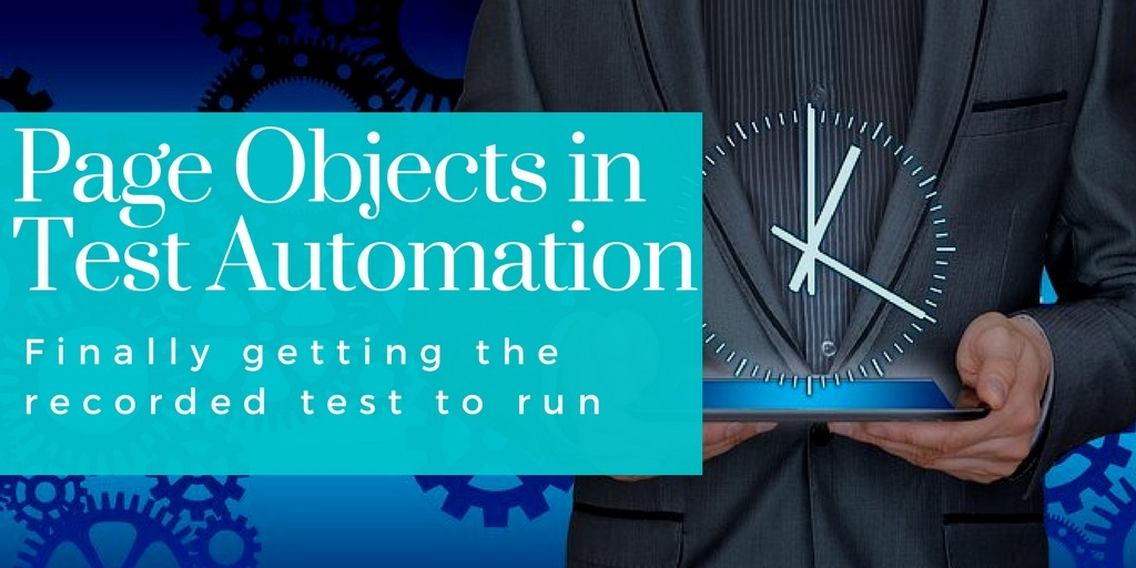 Page Objects in Test Automation – Finally getting the recorded test to run
