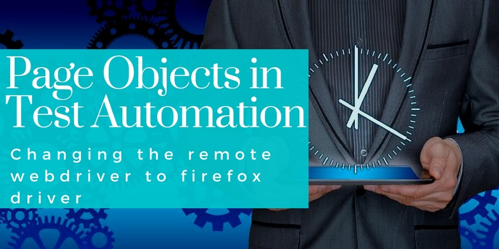 Page Objects in Test Automation – Changing the remote webdriver to firefox driver