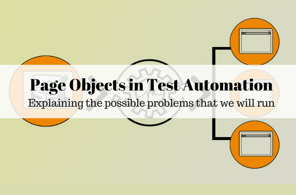 Page Objects in Test Automation – Explaining the possible problems that we will run