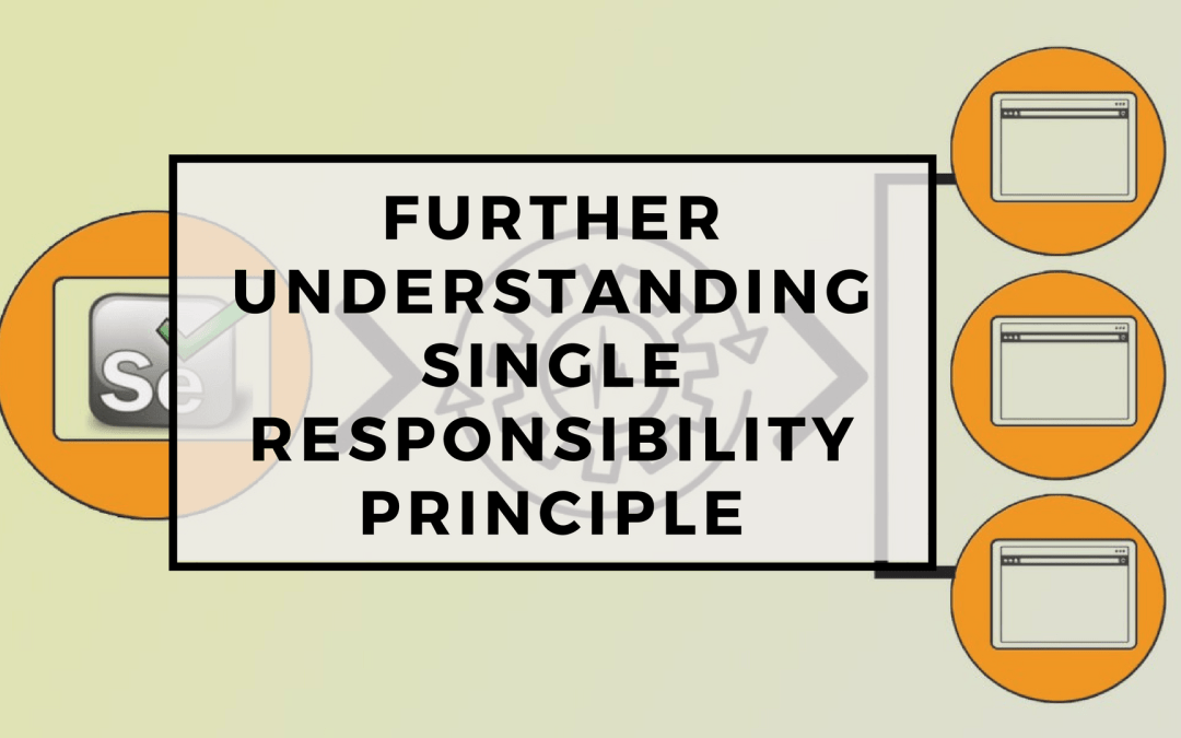 Selenium Tutorial – Page Objects in Test Automation – Further Understanding Single Responsibility Principle