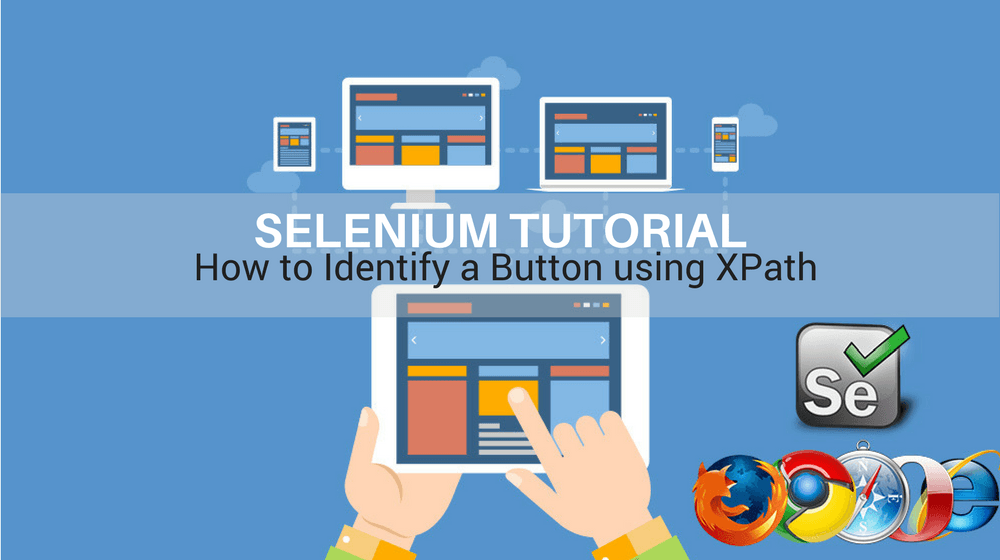 Selenium Tutorial – Element Identification – How To Identify a Button Using Xpath