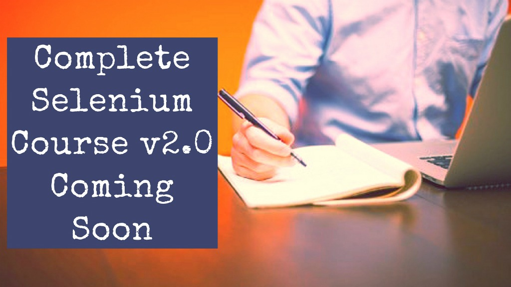 Complete Selenium Course v 2.0 Coming Soon!