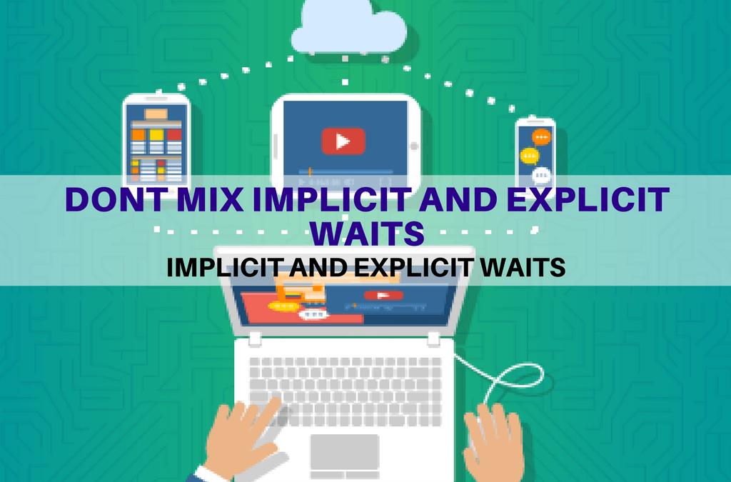 Selenium Tutorial – Implicit and Explicit Waits – Dont mix implicit and explicit waits