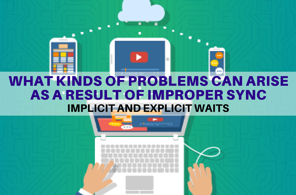 Selenium Tutorial – Implicit and Explicit Waits – What kinds of problems can arise as a result of improper sync